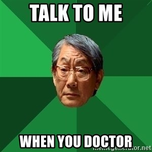 High Expectations Asian Father - talk to me when you doctor