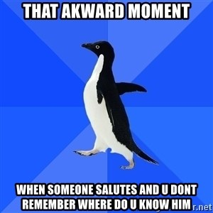 Socially Awkward Penguin - That akward moment When someone salutes and u dont remember where do u know him