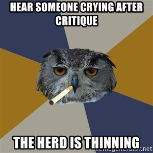 Art Student Owl - Hear someone crying after critique the herd is thinning