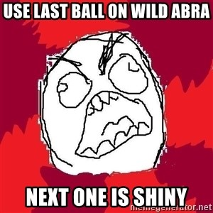 Rage FU - Use last ball on wild abra next one is shiny