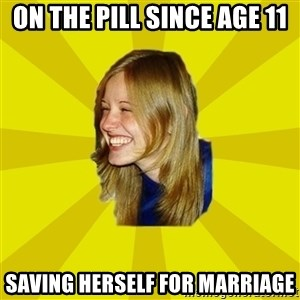 Trologirl - on the pill since age 11 saving herself for marriage