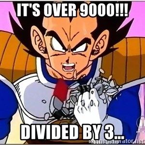 Over 9000 - It's over 9000!!! Divided by 3...