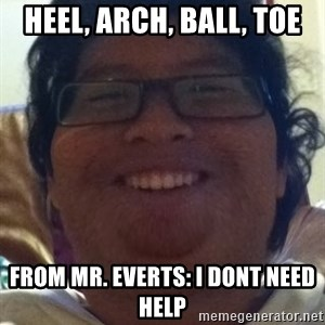 Musically Oblivious Band Geek - HeEL, arch, ball, toe From mr. everts: i dont need help