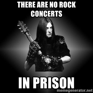 Black Metal - There are no rock concerts in prison