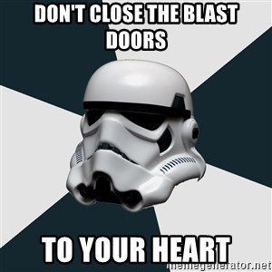 stormtrooper - don't close the blast doors to your heart