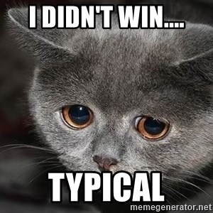 Sadcat - I didn't win.... typical