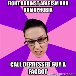 Privilege Denying Feminist - fight against ableism and homophobia call depressed guy a faggot