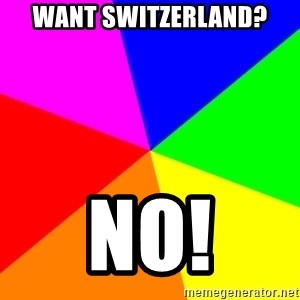 backgrounddd - Want switzerland? No!