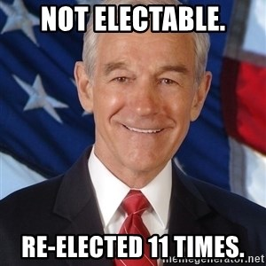 ron paul 2012 - not electable. re-elected 11 times.