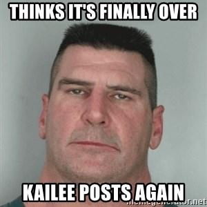 Son Am Disappoint - thinks it's finally over kailee posts again