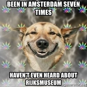 Stoner Dog - been in amsterdam seven times haven't even heard about Rijksmuseum