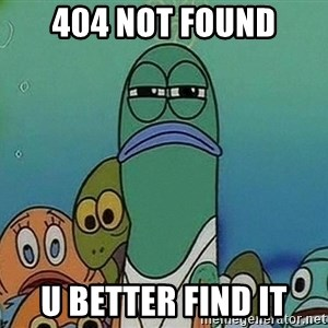 Serious Fish Spongebob - 404 NOT FOUND u BETTER fIND it