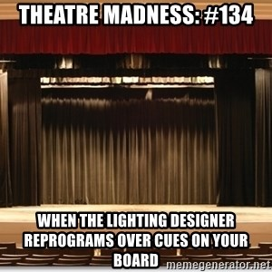 Theatre Madness - Theatre Madness: #134 When the lighting designer reprograms over cues on your board