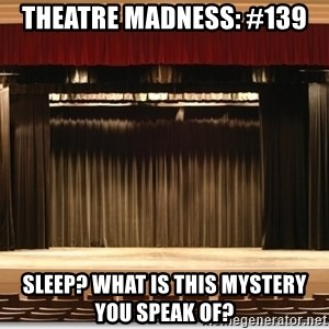 Theatre Madness - Theatre Madness: #139 Sleep? What is this mystery you speak of?