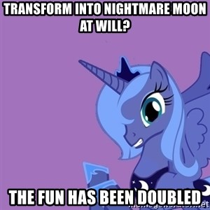 Why Not Luna? - Transform into Nightmare Moon at will? The fun has been doubled
