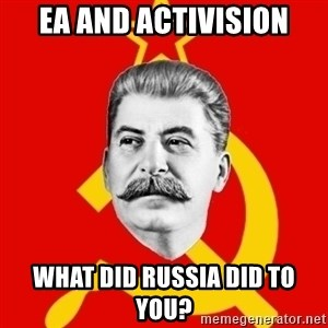 Stalin Says - EA and Activision what did RUSSIA did to you?