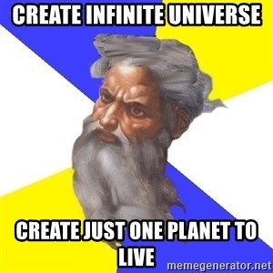God - create infinite universe create just one planet to live