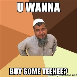 Ordinary Muslim Man - U wanna  buy some teehee?