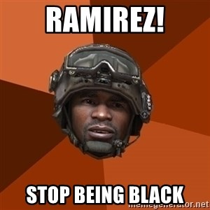 Ramirez do something - ramirez! stop being black