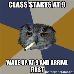 Art Student Owl - class starts at 9 wake up at 9 and arrive first