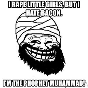Trollface Mohammad - I rape little girls, but i hate bacon. I'm the phophet muhammad!