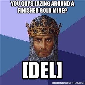 Age Of Empires - You GUYS lazing around a finished gold MINE? [DEL]