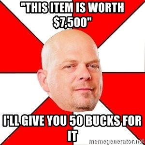 """Pawn Stars - """"this item is worth $7,500"""" I'll give you 50 bucks for it"""