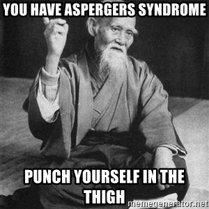 Bad Advice Asian - You have aspergers syndrome punch yourself in the thigh