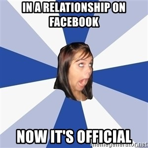 Annoying Facebook Girl - In a relationship on facebook now it's official