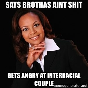 Irrational Black Woman - says brothas aint shit gets angry at interracial couple