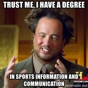 Ancient Aliens - Trust me, I have a degree in sports information and communication