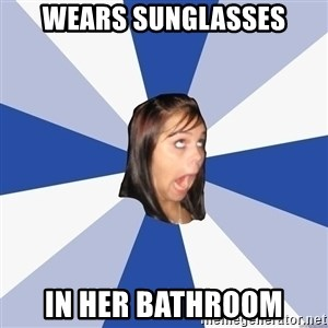 Annoying Facebook Girl - wears sunglasses in her bathroom