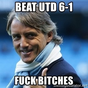 Mancini - beat utd 6-1 fuck bitches