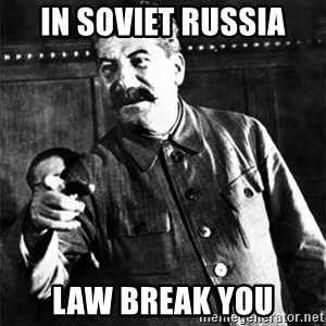 Joseph Stalin - IN SOVIET RUSSIA LAW BREAK YOU
