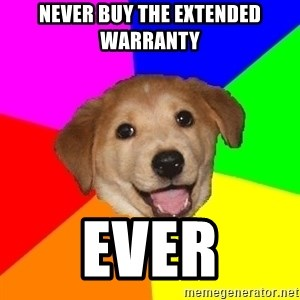 Advice Dog - Never buy the extended warranty EVER