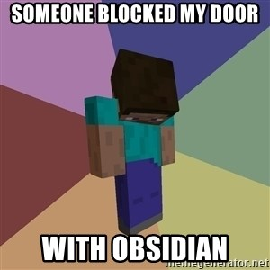 Depressed Minecraft Guy - someone blocked my door with obsidian