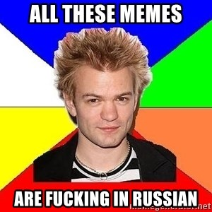 Pop-Punk Guy - All these memes are fucking in russian