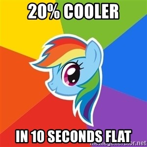 Rainbow Dash - 20% cooler in 10 seconds flat