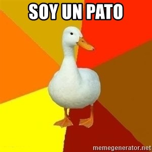 Technologically Impaired Duck - sOY UN PATO