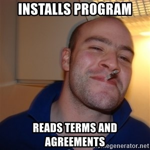 Good Guy Greg - installs program reads terms and agreements