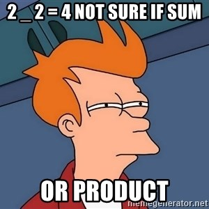 Futurama Fry - 2 _ 2 = 4 NOT SURE IF SUM OR PRODUCT