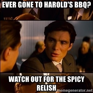 Inception Vert - Ever gone to Harold's bbq? watch out for the spicy relish