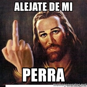 Jesus Ambassador To The Atheists - alejate de mi perra
