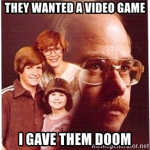 Vengeance Dad - They wanted a video game i gave them doom