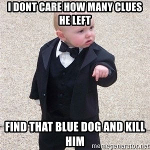 Godfather Baby - i dont care how many clues he left find that blue dog and kill him