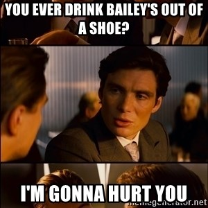 Inception Hd Test - You ever drink bailey's out of a shoe? I'm gonna hurt you