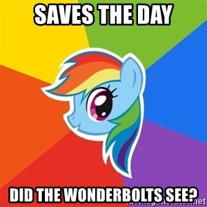 Rainbow Dash - Saves the day Did the wonderbolts see?