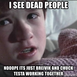 Dead People - i see dead people nooope its just breivik and chuck testa working together