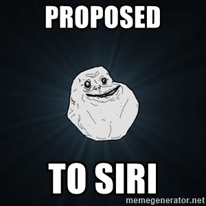 Forever Alone - proposed to siri