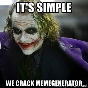 joker - it'S simple we crack memegenerator
